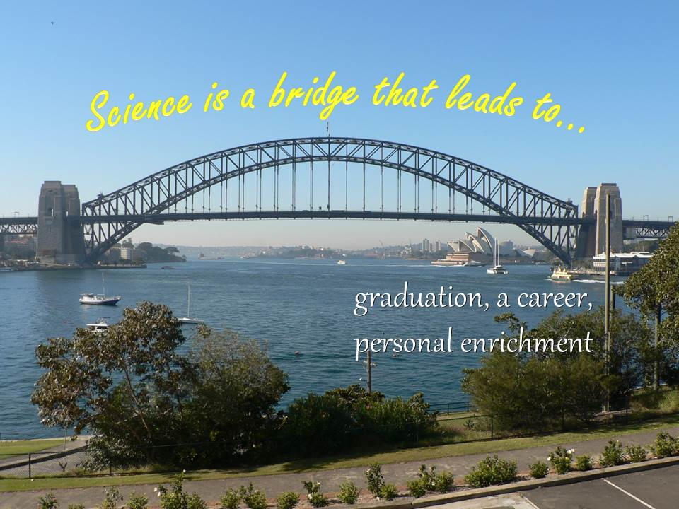 Science is a bridge that leads to graduation, a career, personal enrichment