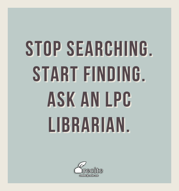 Stop searching. Start Finding.  Ask an LPC Librarian!