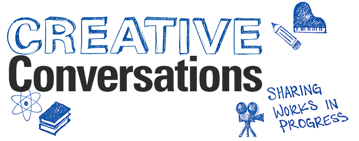 Creative Conversations: Sharing Works in Progress