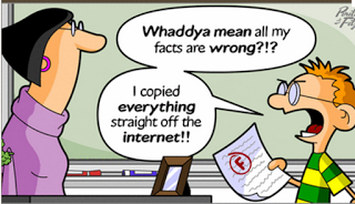 "Student saying to the teacher: ""Waddya mean all my facts are wrong!!? I copied everything straight off the internet!!!"" Image by Fitz & Pirillo"