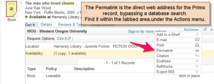 The permalink is the direct web address for the Primo record, bypassing a database search. Find it within the tabbed area, under the Actions menu