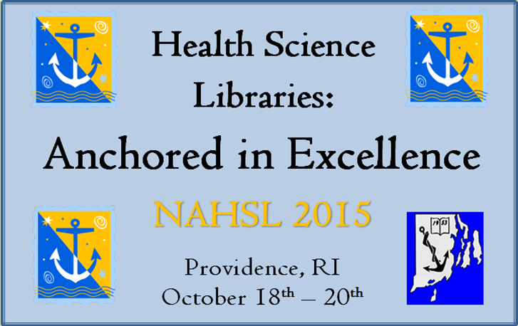 Health Science Libraries: Anchored in Excellence. NAHSL 2015. Providence, RI October 18th - 20th