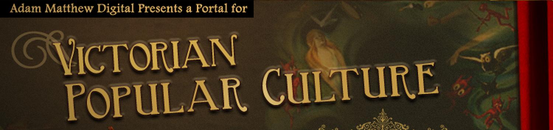 Adam Matthews Digital Presents: Victorian Popular Culture