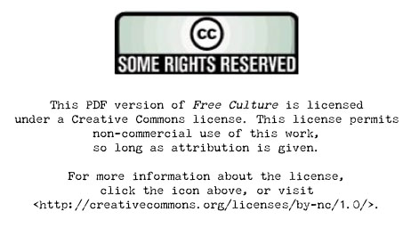 Some Rights Reserved This PDF version of Free Culture is licensed under a Creative Commons license. This license permits non-commercial use of this work, so long as attribution is given.