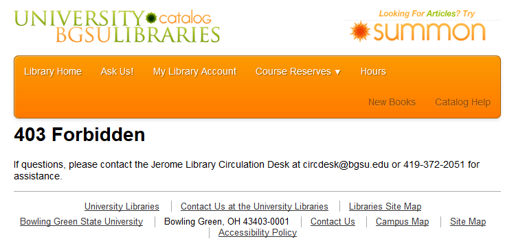 "Image of error message that reads ""403 Forbidden.  If questions, please contact the Jerome Library Circulation Desk at circdesk@bgsu.edu or 419-372-2051 for assistance."""