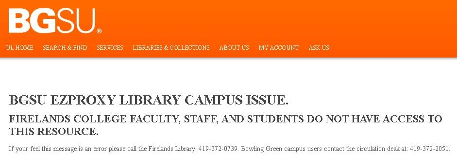 "Error message reads ""BGSU EZProxy Library Campus Issue. Firelands College Faculty, Staff, and Students do not have access to this resource."