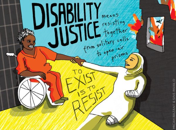 "Image is of a dark skinned short-haired person in an orange jumpsuit in a wheelchair, locking hands with a lighter skinned person with a head covering, with one arm and one leg amputated and wrapped in bandages. Text reads: ""Disability justice means resisting together from solitary cells to open-air prisons, to exist is to resist."""