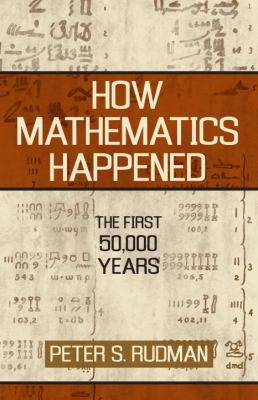 Book cover: How Mathematics Happened: The First 50,000 Years by Peter S. Rudman