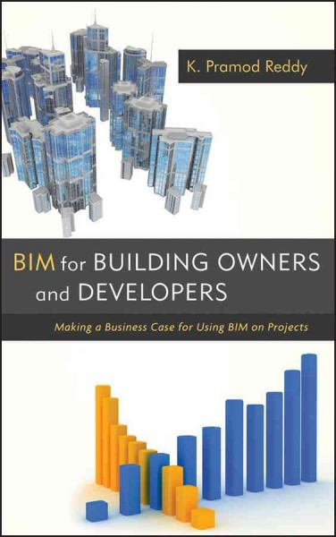 BIM for building owners and developers making a business case for using BIM on projects.