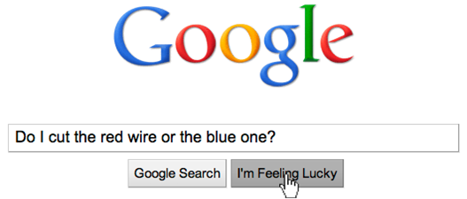 "Screenshot of a Google search in which A person enters ""Do I cut the red wire or the blue one?"" into Google and clicks ""I'm Feeling Lucky."""