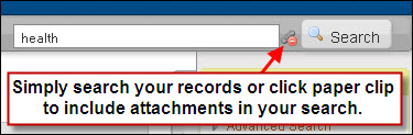 Search your records using the search bar; simply search your records or click paper clip to include attachments in your search.