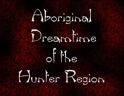 Aboriginal Dreamtime of the Hunter Region