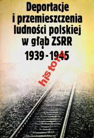 Deportacje i przemieszczenia ludnosci polskiej w glab ZSRR 1939-1945