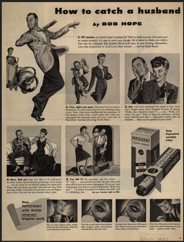 Pespodent toothpaste ad from 1943: How to catch a husband by comedian Bob Hope.