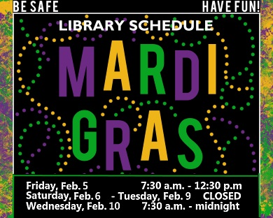 Library Hours for Mardi Gras, closed Sat - Tuesday open regular hours Weds
