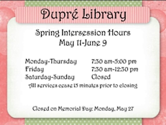 Library Spring Intersession Hours, closed weekends and Memorial Day; open until 5:00 p.m. Monday - Thursday; open until 12:30 p.m. Friday