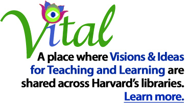 A place where Visions & Ideas for Teaching and Learning are shared across Harvard's libraries. Click to learn more.