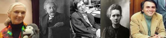 Jane Goodall, •Albert Einstein, Stephen Hawking, Marie Curie, Carl Sagan