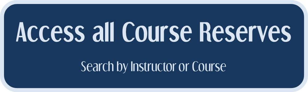 Access all Course Reserves. Search by instructor or course
