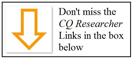 Don't miss the  CQ Researcher Links in the box below