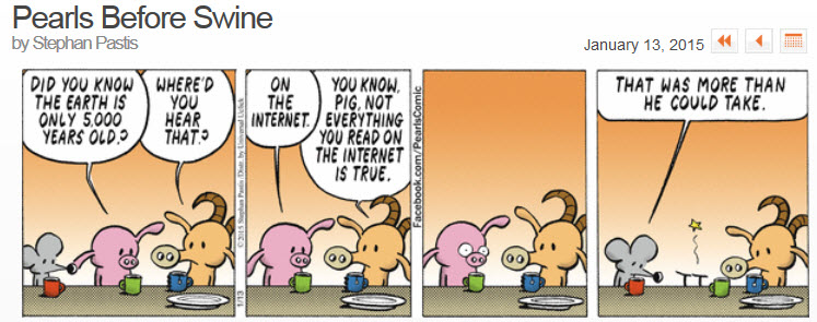 In this Pearls Before Swine comic, Pig faints at hearing that not everything read on the Internet is true