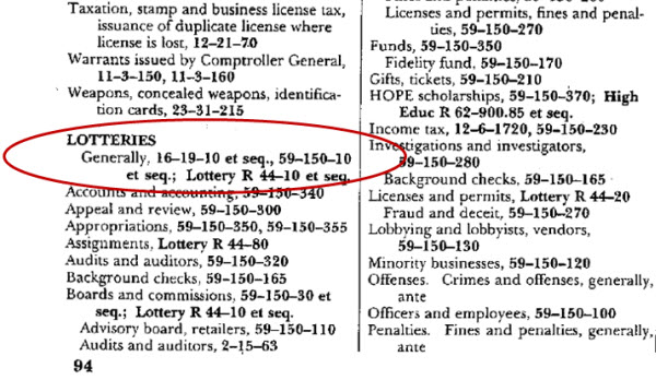 Index entry for Lotteries in the print General Index: LOTTERIES Generally, 16-19-10 et seq., 59-150-10 et seq.; Lottery R 44-10 et seq.