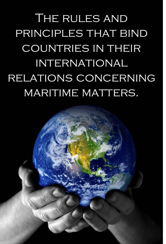 The Rules and Principles that Bind Countries in Their International Relations Concerning Maritime Matters