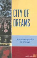 City of Dreams: Latino Immigration to Chicago