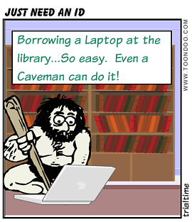 Image: Cartoon of a caveman looking at a computer in a library. Text: Borrowing a laptop at the library...So easy.  Even a caveman can do it!