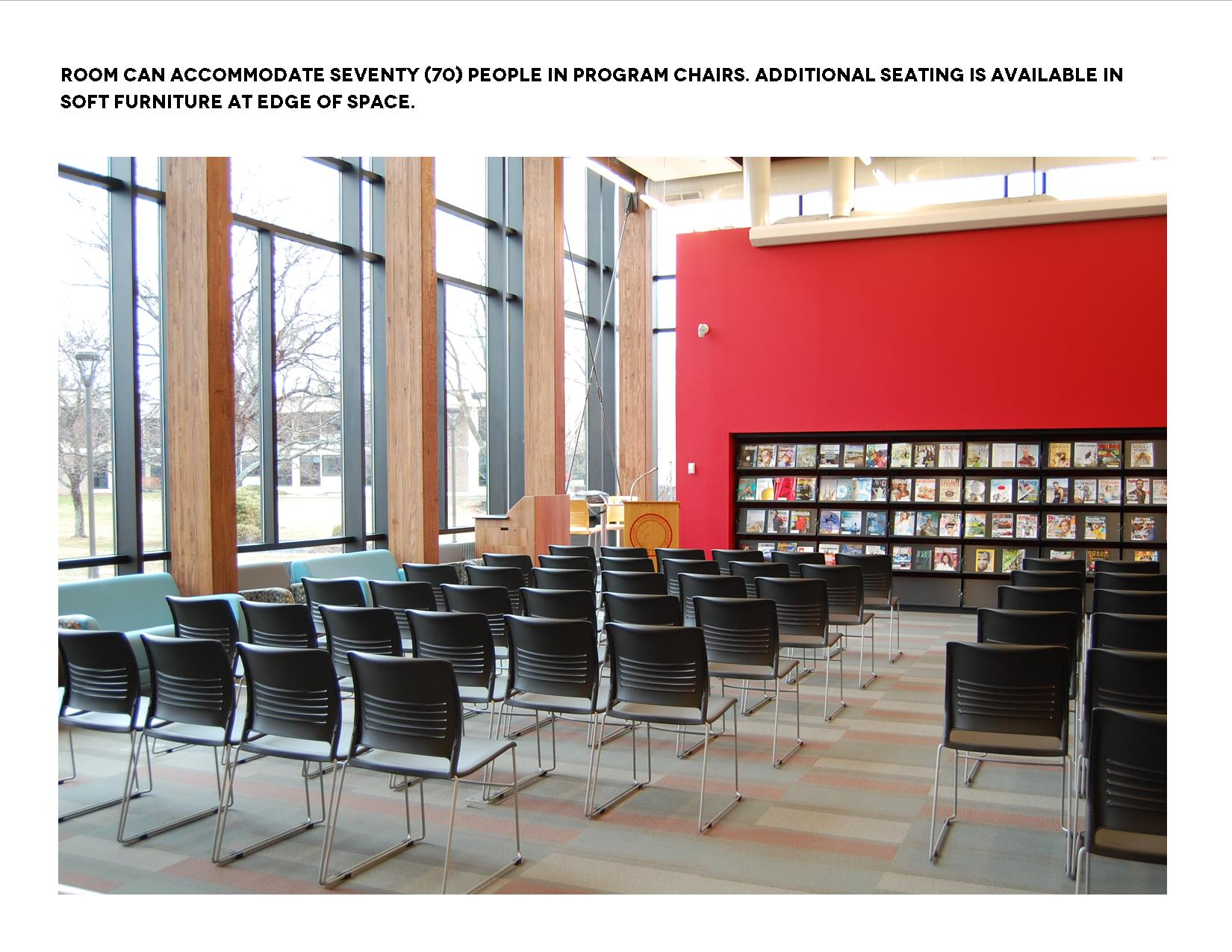 Room can accommodate 70 people in program chairs. Additional seating is available in soft furniture at edge of space.