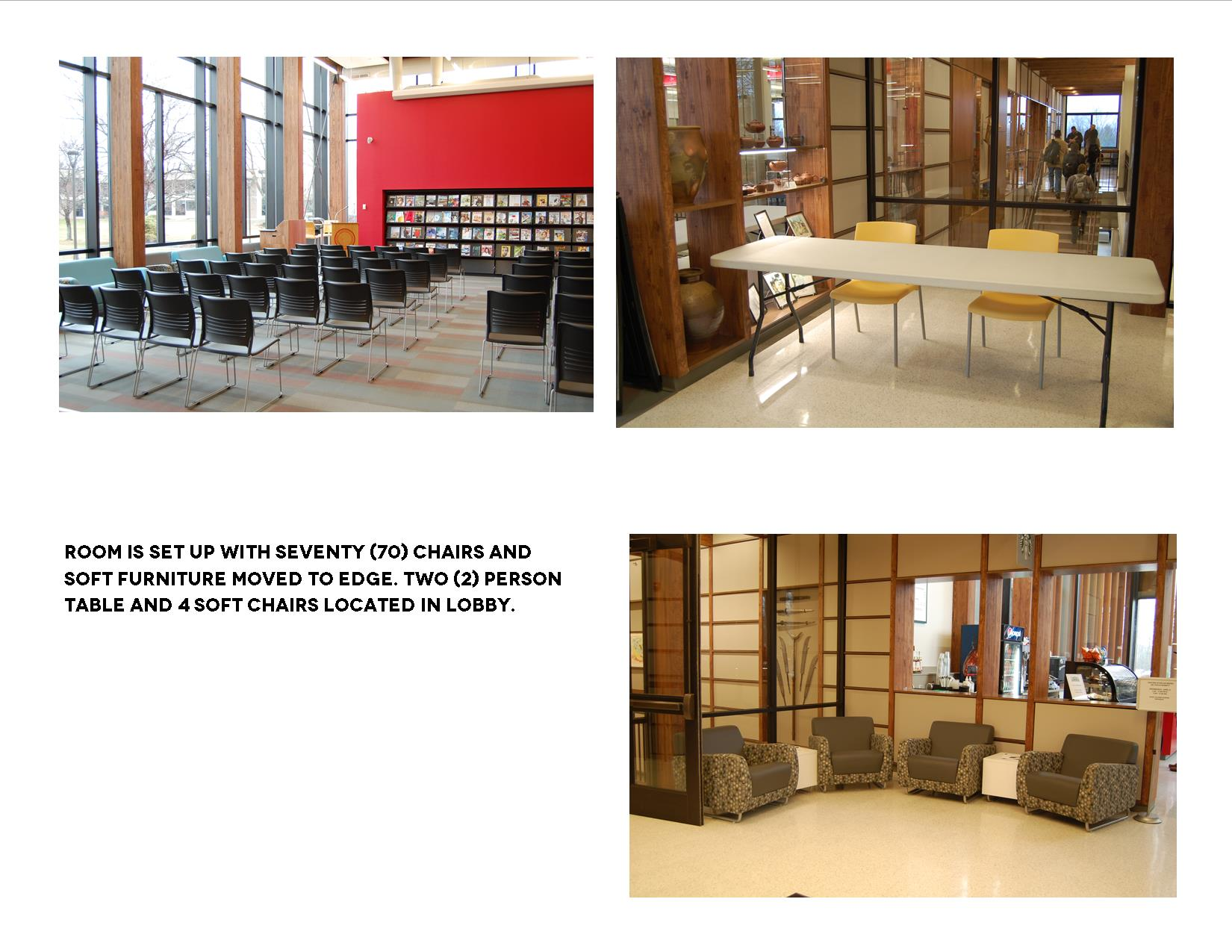 Room is set up with 70 chairs and soft furniture moved to edge. Two person talbe and 4 soft chairs located in lobby.