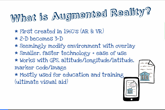 What is Augmented Reality? Created in 1960s, 2D objects become 3D, Seemingly modifies environment w/ overlay