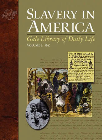 Gale Library of Daily Life :  Slavery and America