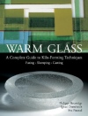 Warm glass : a complete guide to kiln-forming techniques: fusing, slumping, casting [cover image]