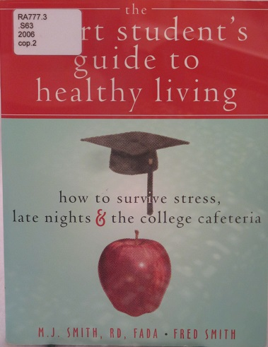 Smart Student's Guide to Healthy Living--How to Survive Stress, Late Nights and the College Cafeteria