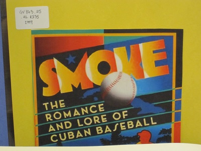 Smoke--the Romance and Lore of Cuban Baseball