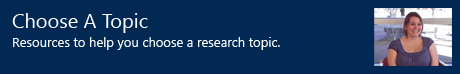 Choose A Topic - Resources to help you choose a research topic.
