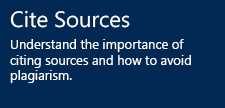 Cite Sources - Understand the importance of citing sources and how to avoid plagiarism.