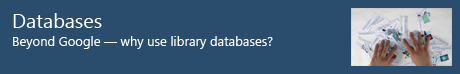 Databases - Beyond Google - why use library databases?.
