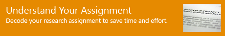 Understand Your Assignment - Decode your research assignment to save time and effort.