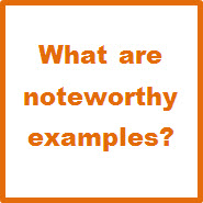 What are noteworthy examples?