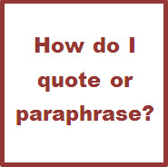 How do I quote or paraphrase?