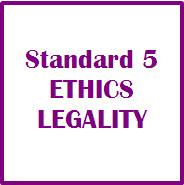 Standard 5 Ethics Legality