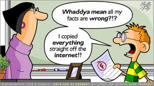 "comic: Student says to teacher ""What do you mean the facts are all wrong? I copied everything off the internet!"""