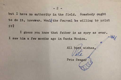 "Second page of note from Seeger to Lawler - Text: ""but I have no authority in the field. Somebody ought to do it, however. Would the Journal be willing to print it? I guess you know that father is as spry as ever. I saw him a few months ago in Santa Monica. All best wishes, Pete"""