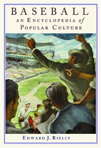 Baseball: An Encyclopedia of Popular Culture
