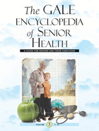 The Gale Encyclopedia of Senior Health: A Guide for Seniors and Their Caregivers (GVRL)