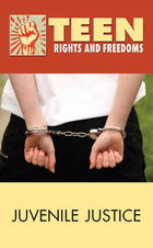 Juvenile Justice, 2013 - Teen Rights and Freedoms (GVRL)