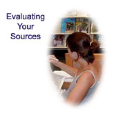 Evaluating Your Resources: Find the criteria for selecting the best information from all of the sources that you have found.