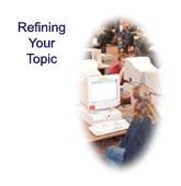 Refining Your Topic: Learn how to define terms, generate key words, ask questions about your topic, and determine which library resources to use.